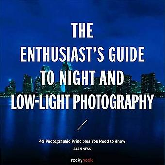 The Enthusiast s Guide to Night and Low Light Photography - 49 Photogr