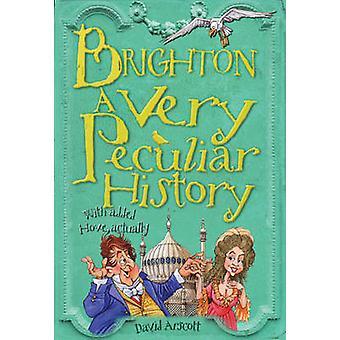 Brighton - A Very Peculiar History by David Arscott - 9781906714895 Bo
