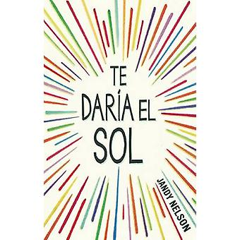 Te Daria El Sol by Jandy Nelson - 9786071137210 Book
