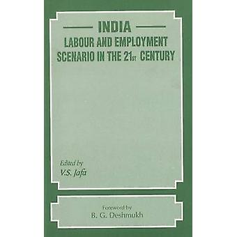 India - Labour & Employment Scenario in the 21st Century by V. S. Jafa