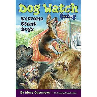 Extreme Stunt Dogs by Mary Casanova - Omar Rayyan - 9781416947820 Book