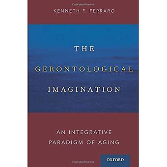 The Gerontological Imagination: An Integrative Paradigm of Aging