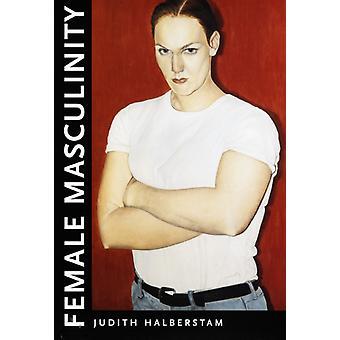 Female Masculinity by Judith Halberstam