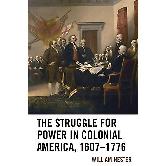 The Struggle for Power in Colonial America 16071776 by Nester & William R.