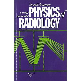 Lecture Notes on the Physics of Radiology by Susan J Armstrong