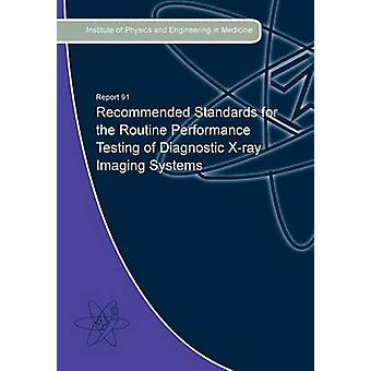 Recommended Standards for the Routine Performance Testing of Diagnostic XRay Imaging Systems by Hiles & Peter
