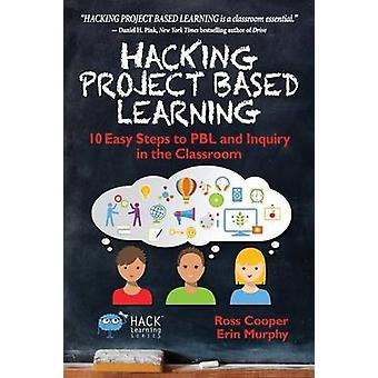 Hacking Project Based Learning 10 Easy Steps to PBL and Inquiry in the Classroom by Cooper & Ross