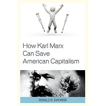 How Karl Marx Can Save American Capitalism by Ronald Dworkin