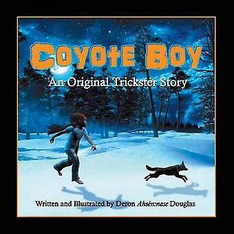 Coyote Boy An Original Trickster Story by Deron Ahsennase Douglas