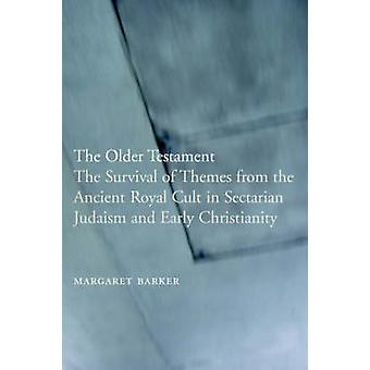 The Older Testament The Survival of Themes from the Ancient Royal Cult in Sectarian Judaism and Early Christianity by Barker & Margaret