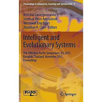 Intelligent and Evolutionary Systems  The 19th Asia Pacic Symposium IES 2015 Bangkok Thailand November 2015 Proceedings by Lavangnananda & Kittichai
