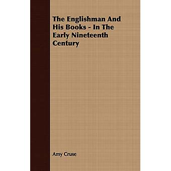 The Englishman and His Books  In the Early Nineteenth Century by Cruse & Amy