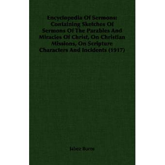 Encyclopedia Of Sermons Containing Sketches Of Sermons Of The Parables And Miracles Of Christ On Christian Missions On Scripture Characters And Incidents 1917 by Burns & Jabez
