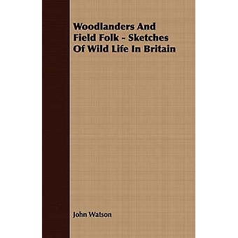 Woodlanders and Field Folk  Sketches of Wild Life in Britain by Watson & John