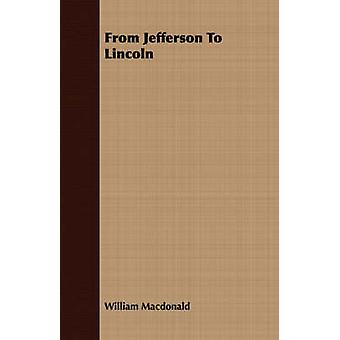 From Jefferson To Lincoln by Macdonald & William