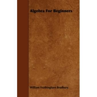 Algebra For Beginners by Bradbury & William Frothingham