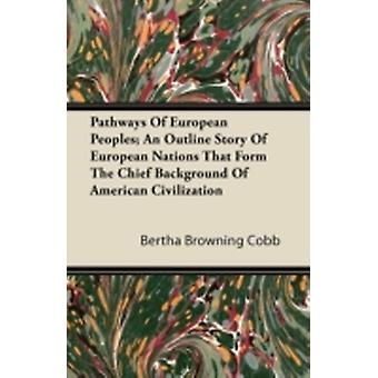 Pathways Of European Peoples An Outline Story Of European Nations That Form The Chief Background Of American Civilization by Cobb & Bertha Browning