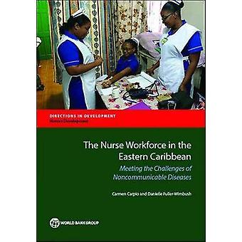 The Nurse Workforce in the Eastern Caribbean Meeting the Challenges of Noncommunicable Diseases by Carpio & Carmen