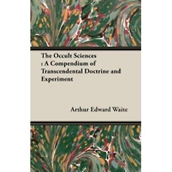 The Occult Sciences A Compendium of Transcendental Doctrine and Experiment by Waite & Arthur Edward