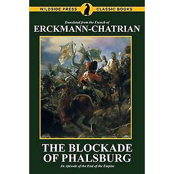 Die Blockade von Phalsburg An Episode of the End of the Empire von ErckmannChatrian
