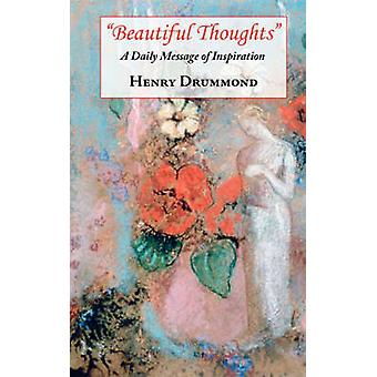Beautiful Thoughts  A Daily Message of Inspiration by Drummond & Henry