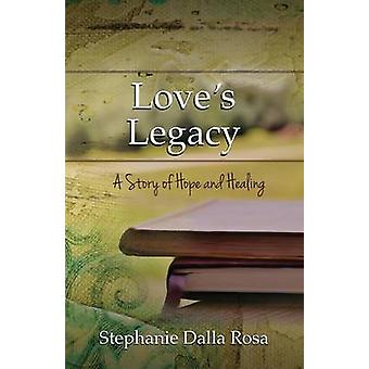 Loves Legacy A Story of Hope and Healing by Rosa & Stephanie Dalla