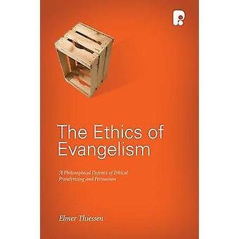 The Ethics of Evangelism by Thiessen & Elmer J