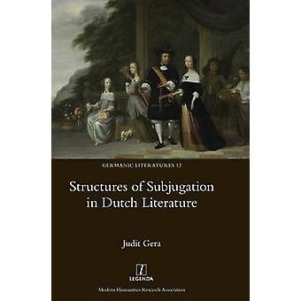 Structures of Subjugation in Dutch Literature by Gera & Judit