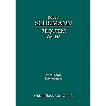 Requiem Op.148 Vocal score by Schumann & Robert
