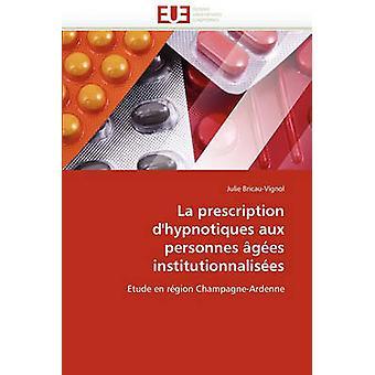 La Prescription DHypnotiques Aux Personnes Agees Institutionnalisees by BricauVignol & Julie