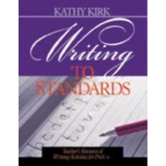 Writing to Standards Teachers Resource of Writing Activities for Pre K6 by Kirk & Kathy