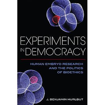 Experiments in Democracy - Human Embryo Research and the Politics of B