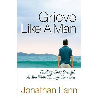 Grieve Like A Man - Trovare Dio's forza come si cammina attraverso il vostro Lo