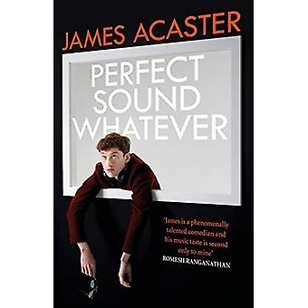 Perfect Sound Whatever - O BEST-SELLER DO SUNDAY TIMES por James Acaster