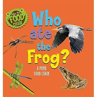 Follow the Food Chain - Who Ate the Frog? - A Pond Food Chain by Sarah