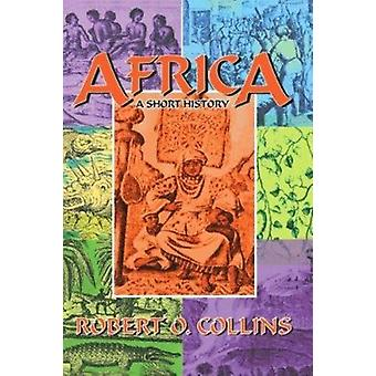 Africa - A Short History by Robert O. Collins - 9781558763722 Book