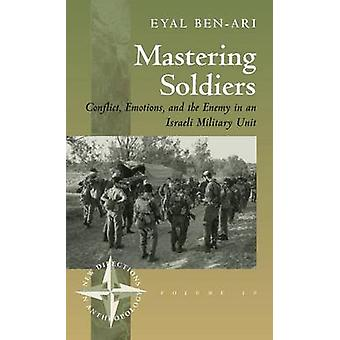 Mastering Soldiers - Conflict - Emotions and the Enemy in an Israeli M