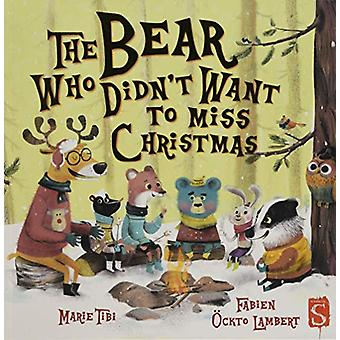 The Bear Who Didn't Want To Miss Christmas by Marie Tibi - 9781912537