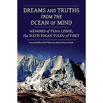 Dreams and Truths from the Ocean of Mind - Memoirs of Pema Lodoe - the