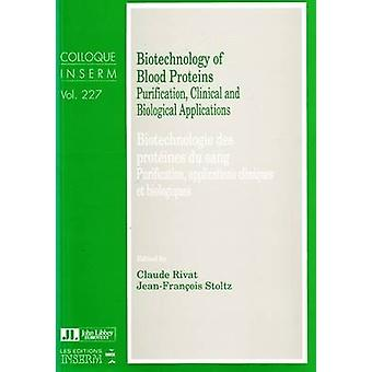 Biotechnology of Blood Proteins - Purification - Clinical and Biologic