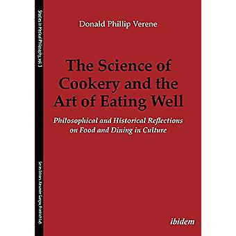 The Science of Cookery and the Art of Eating Well - Philosophical and