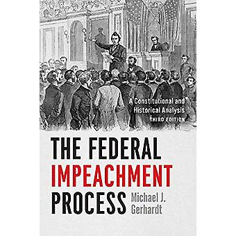 The Federal Impeachment Process - A Constitutional and Historical Anal