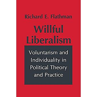 Willful Liberalism - Voluntarism and Individuality in Political Theory