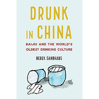 Drunk in China - Baijiu and the World's Oldest Drinking Culture by Der