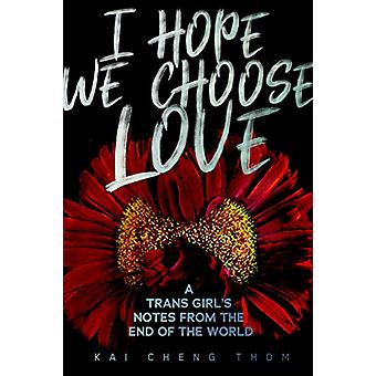 I Hope We Choose Love - A Trans Girl's Notes from the End of the World