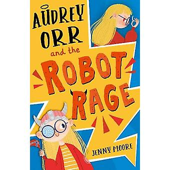 Audrey Orr and the Robot Rage by Jenny Moore - 9781848866362 Book