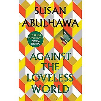 Against the Loveless World:� Shortlisted for Palestine Book Award