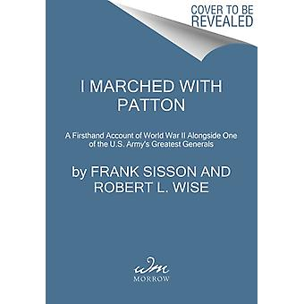 I Marched with Patton by Sisson & FrankWise & Robert L.
