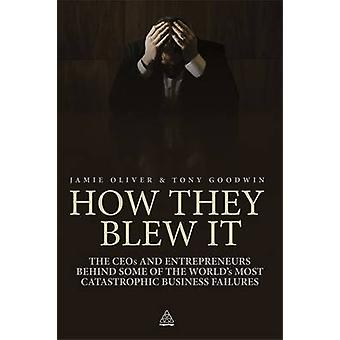 How They Blew It - The CEOs and Entrepreneurs Behind Some of the World