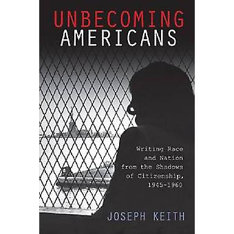 Unbecoming Americans - Writing Race and Nation from the Shadows of Cit